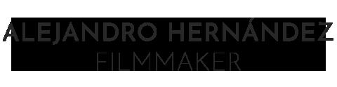 Alejandro Hernandez | Filmmaker -